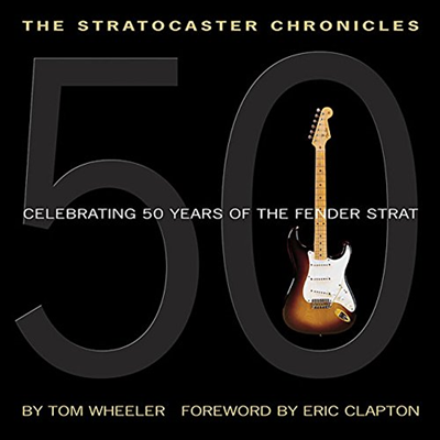 The Stratocaster Chronicles - Tom Wheeler